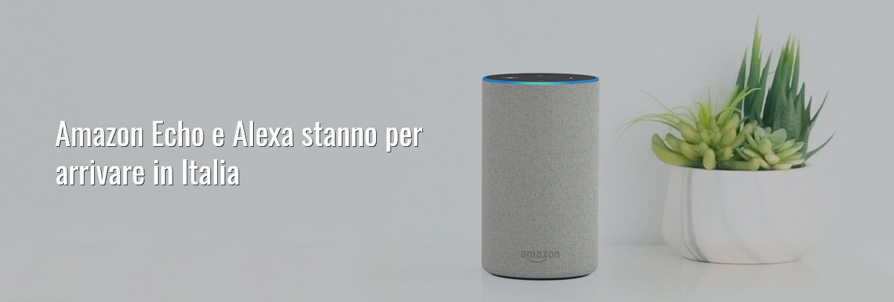 Amazon Echo sta per arrivare in Italia