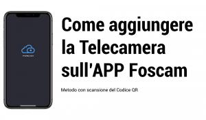 Come aggiungere la Telecamera sull'APP Foscam scansionando il codice QR